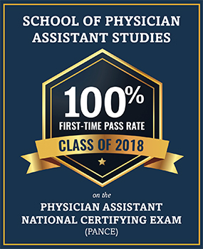 SCHOOL OF PHYSICIAN ASSISTANT STUDIES 100% FIRST TIME PASS RATE CLASS OF 2018